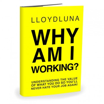 Why Am I Working by Lloyd Luna